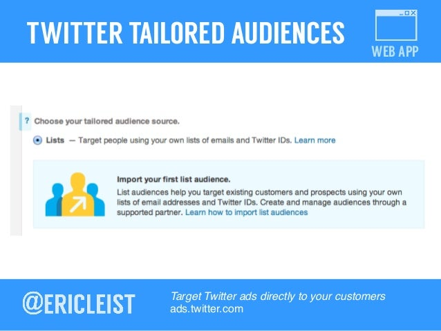 WEB APP TWITTER TAILORED AUDIENCES Target Twitter ads directly to your customers! ads.twitter.com!