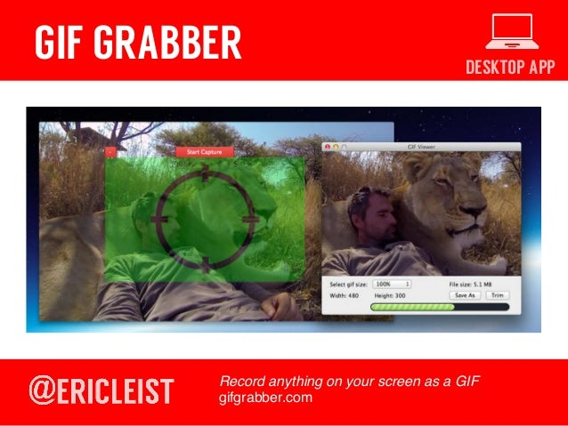 DESKTOP APP GIF GRABBER Record anything on your screen as a GIF! gifgrabber.com!