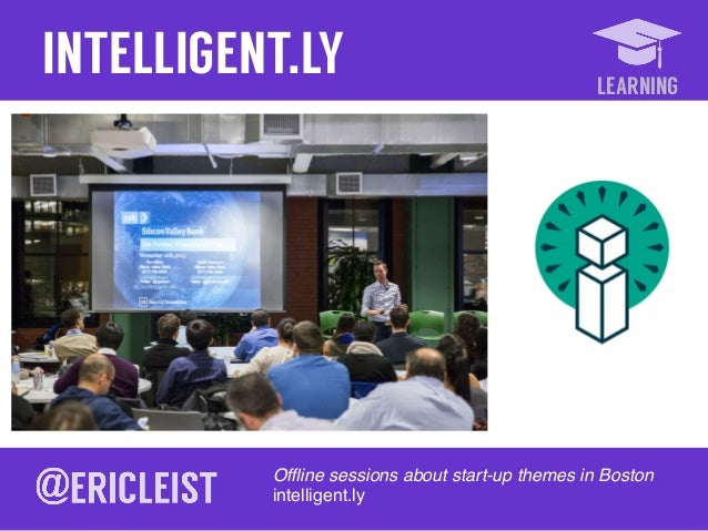 LEARNING INTELLIGENT.LY Offline sessions about start-up themes in Boston! intelligent.ly!