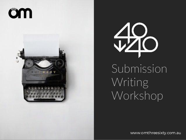 Submission Writing Workshop www.omthreesixty.com.au