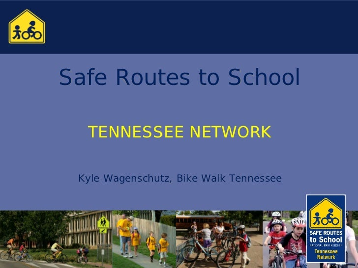 Safe Routes to School  TENNESSEE NETWORK Kyle Wagenschutz, Bike Walk Tennessee