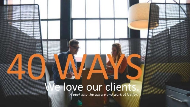 WAYSWe love our clients. 40 A peek into the culture and work at Netfor.