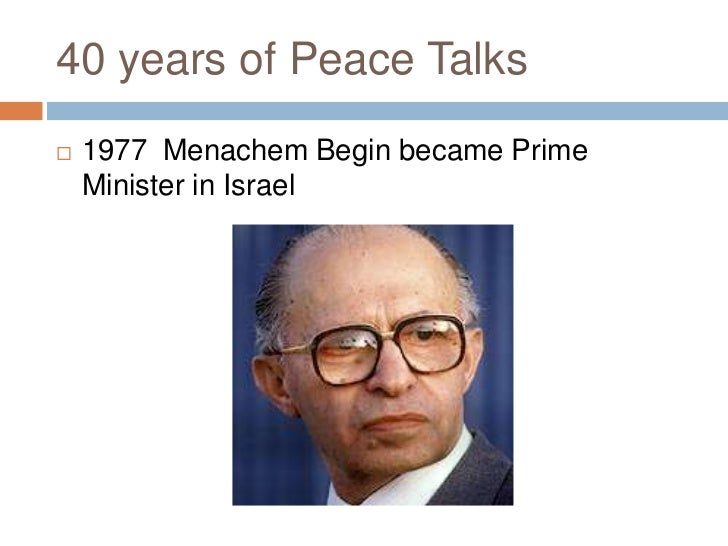 40 years of Peace Talks<br />1977  Menachem Begin became Prime Minister in Israel<br />