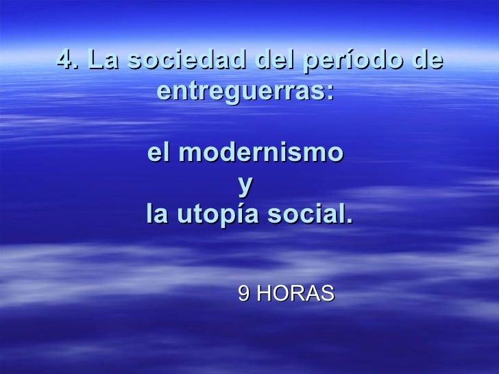 4. La sociedad del período de entreguerras:  el modernismo  y  la utopía social. 9 HORAS