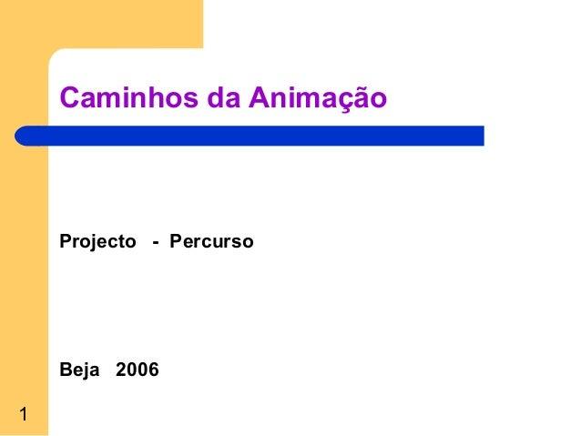 1 Caminhos da Animação Projecto - Percurso Beja 2006