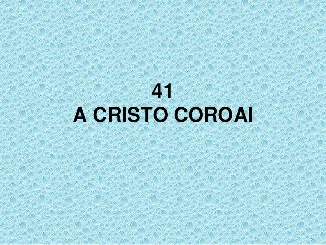 41 A CRISTO COROAI