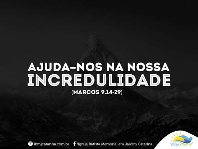 """""""Disse Jesus: [...] tudo é possível àquele que crê. Imediatamente o pai do menino exclamou: creio, ajuda-me a vencer a min..."""