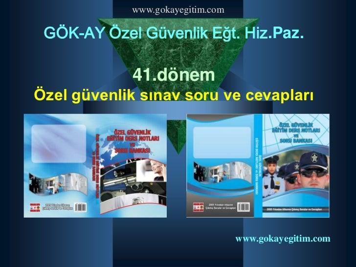www.gokayegitim.com GÖK-AY Özel Güvenlik Eğt. Hiz.Paz.             41.dönemÖzel güvenlik sınav soru ve cevapları          ...