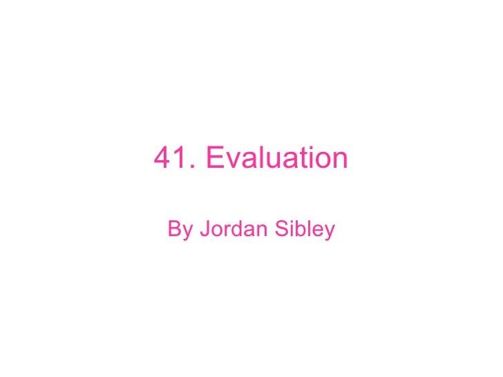 41. Evaluation By Jordan Sibley