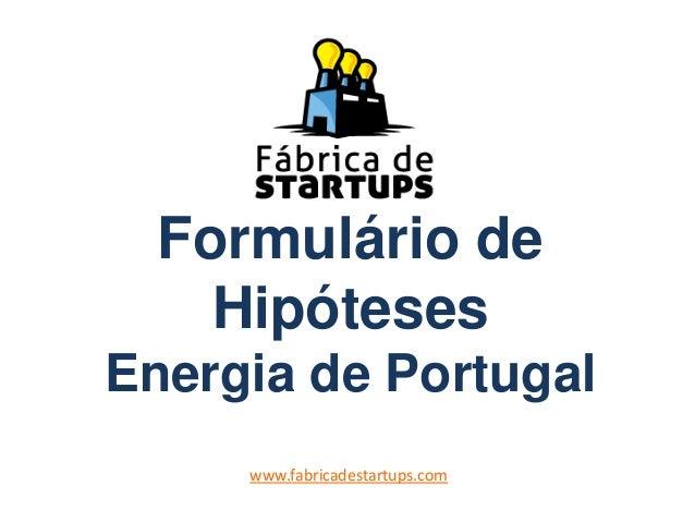 Formulário de Hipóteses Energia de Portugal www.fabricadestartups.com