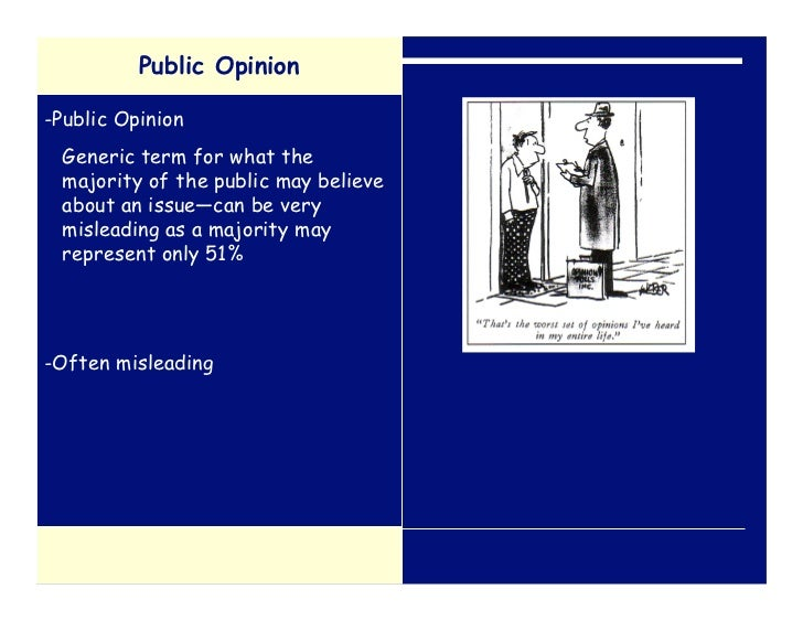 Public Opinion-Public Opinion Generic term for what the majority of the public may believe about an issue—can be very misl...