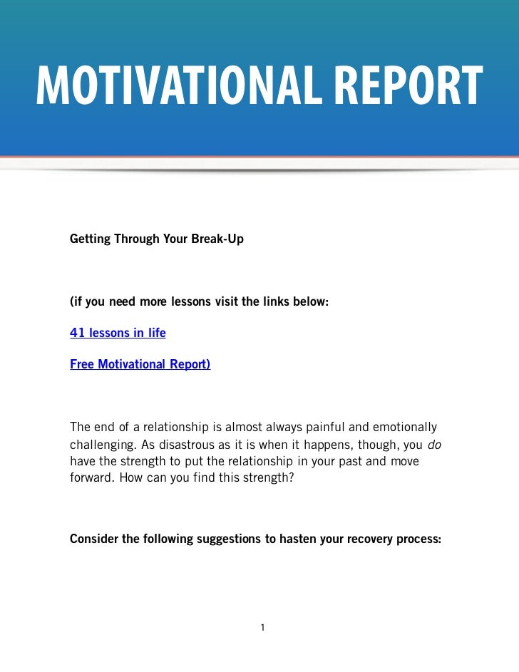 MOTIVATIONAL REPORT Getting Through Your Break-Up (if you need more lessons visit the links below: 41 lessons in life Free...