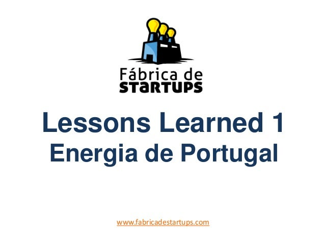 Lessons Learned 1 Energia de Portugal www.fabricadestartups.com