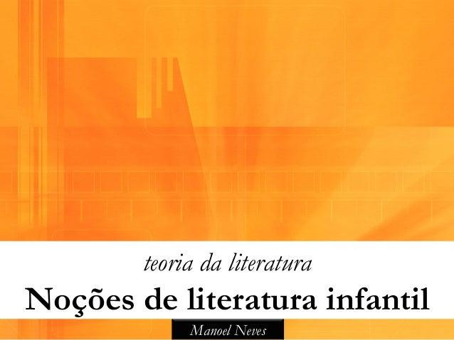 teoria da literaturaNoções de literatura infantil             Manoel Neves