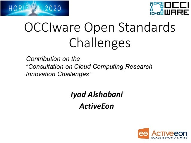 """OCCIware Open Standards Challenges Iyad Alshabani ActiveEon Contribution on the """"Consultation on Cloud Computing Research ..."""