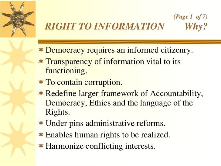 (Page 1 of 7)  RIGHT TO INFORMATION                   Why? Democracy requires an informed citizenry. Transparency of inf...