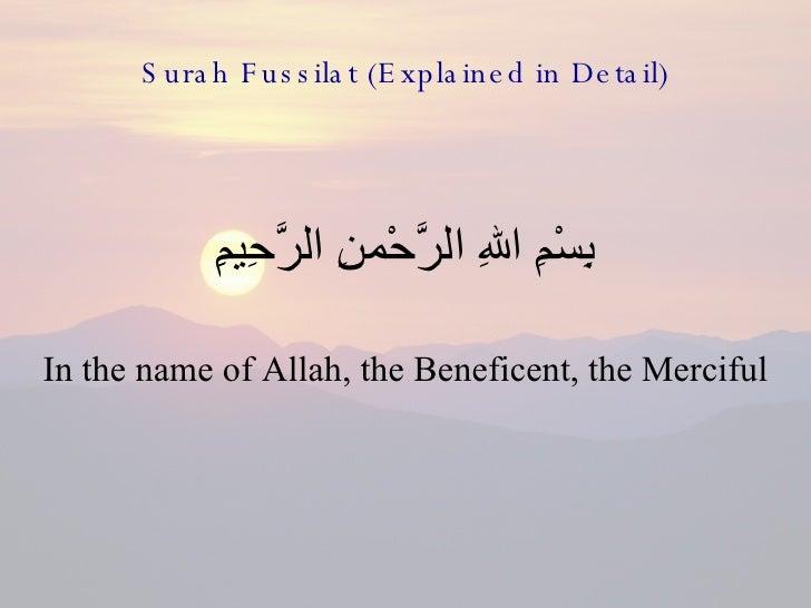 Surah Fussilat (Explained in Detail) <ul><li>بِسْمِ اللهِ الرَّحْمنِ الرَّحِيمِِ </li></ul><ul><li>In the name of Allah, t...