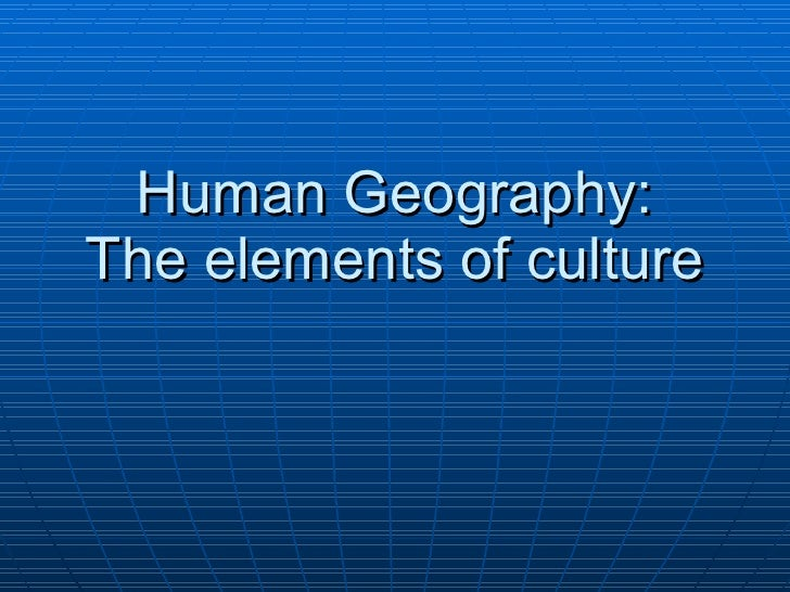Human Geography: The elements of culture