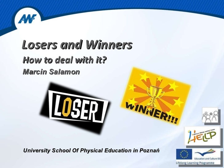 Losers and Winners  How to deal with it? Marcin Salamon University School Of Physical Education in Poznań
