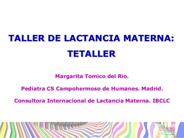 Margarita Tomico del Rio. Pediatra CS Campohermoso de Humanes. Madrid. Consultora Internacional de Lactancia Materna. IBCL...