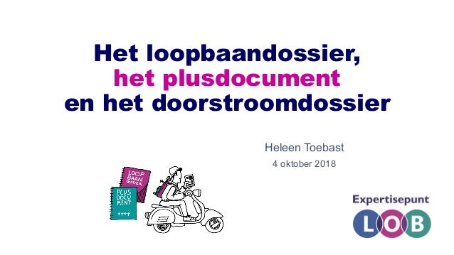 Het loopbaandossier, het plusdocument en het doorstroomdossier Heleen Toebast 4 oktober 2018