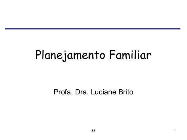 33 1 Planejamento Familiar Profa. Dra. Luciane Brito