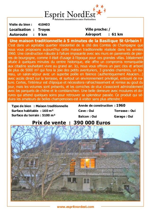 Visite du bien :  410403  Localisation : Autoroute :  Troyes 9 km  Ville proche: / Aéroport : 61 km  Une maison traditionn...