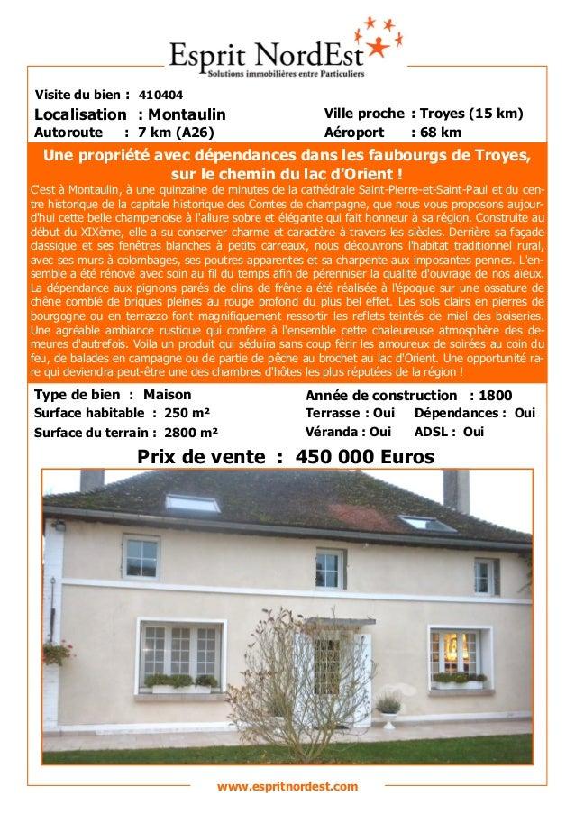 Sur les hauteurs  Visite du bien : 410404  Localisation : Montaulin Autoroute  : 7 km (A26)  Ville proche : Troyes (15 km)...