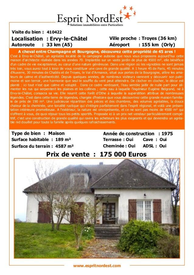 Sur les hauteurs Visite du bien : 410422 Autoroute : 33 km (A5) Localisation : Ervy-le-Châtel Ville proche : Troyes (36 km...