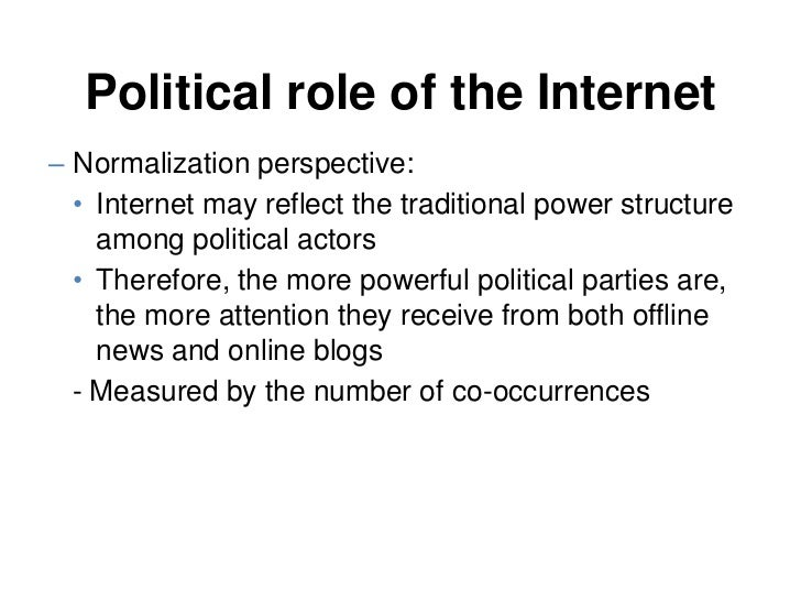 Political role of the Internet– Normalization perspective:  • Internet may reflect the traditional power structure    amon...