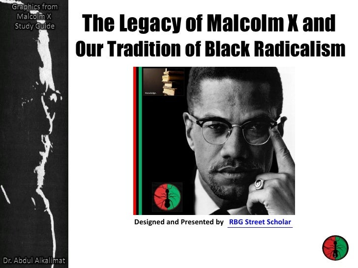 The Legacy of Malcolm X andOur Tradition of Black Radicalism       Designed and Presented by RBG Street Scholar           ...