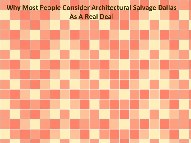 Most People Consider Architectural Salvage Dallas As A Real Deal