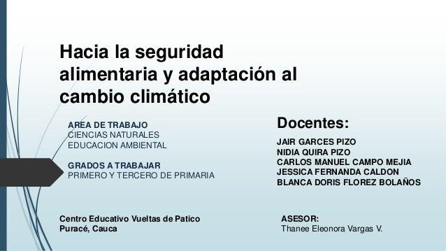 Hacia la seguridad alimentaria y adaptación al cambio climático JAIR GARCES PIZO NIDIA QUIRA PIZO CARLOS MANUEL CAMPO MEJI...