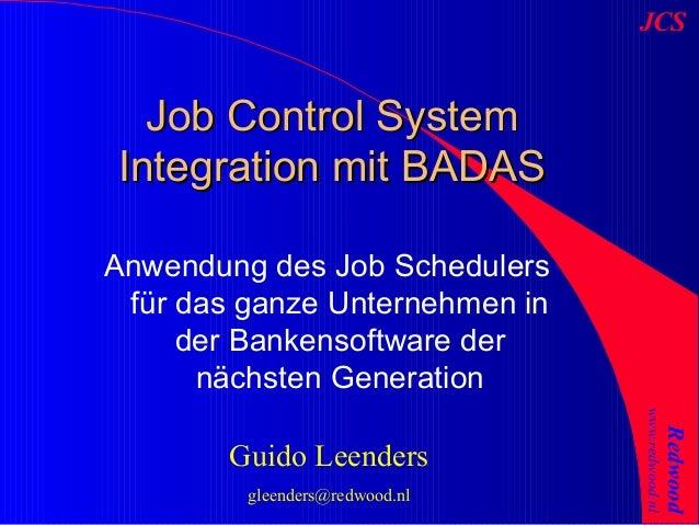 JCS Redwood www.redwood.nl Anwendung des Job Schedulers für das ganze Unternehmen in der Bankensoftware der nächsten Gener...