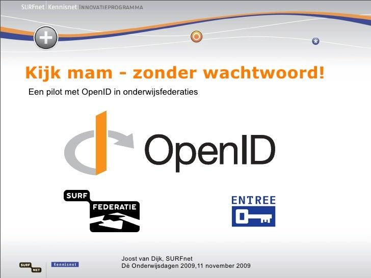 Kijk mam - zonder wachtwoord! Een pilot met OpenID in onderwijsfederaties                            Joost van Dijk, SURFn...