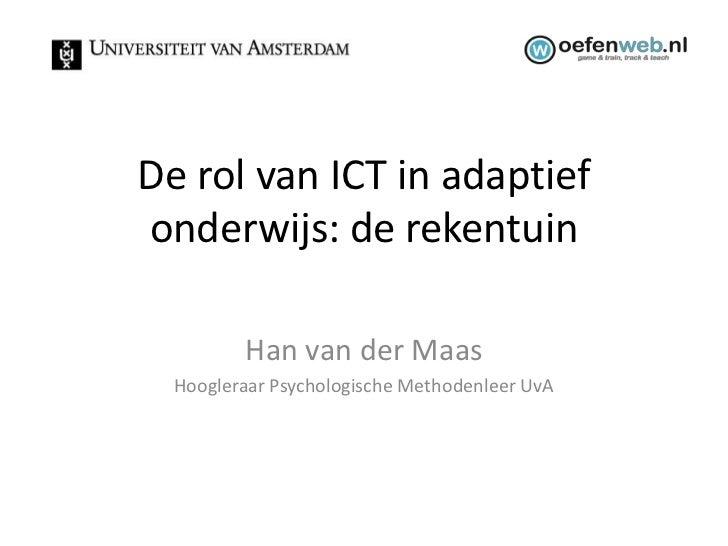 De rol van ICT in adaptiefonderwijs: de rekentuin         Han van der Maas  Hoogleraar Psychologische Methodenleer UvA
