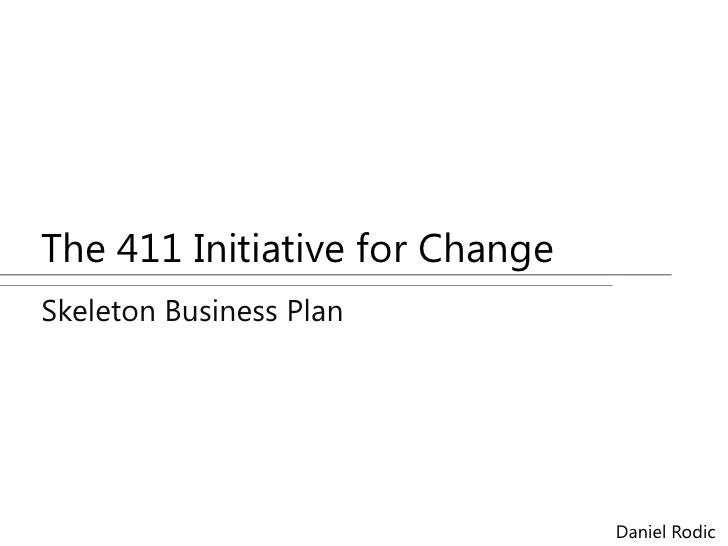 The 411 Initiative for Change<br />Skeleton Business Plan<br />Daniel Rodic<br />