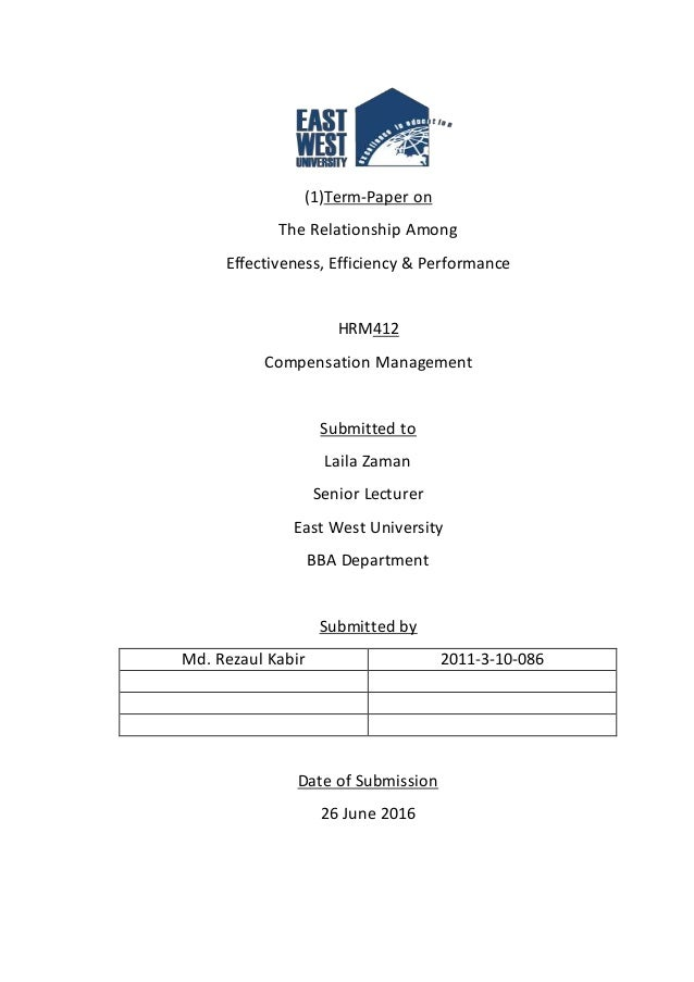 (1)Term-Paper on The Relationship Among Effectiveness, Efficiency & Performance HRM412 Compensation Management Submitted t...