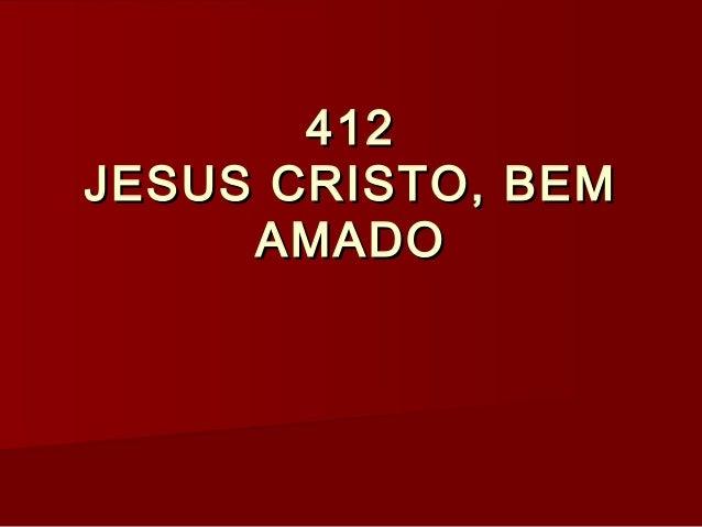 412412 JESUS CRISTO, BEMJESUS CRISTO, BEM AMADOAMADO