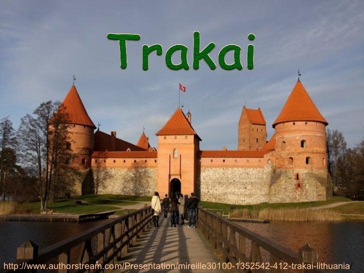 http://www.authorstream.com/Presentation/mireille30100-1352542-412-trakai-lithuania/