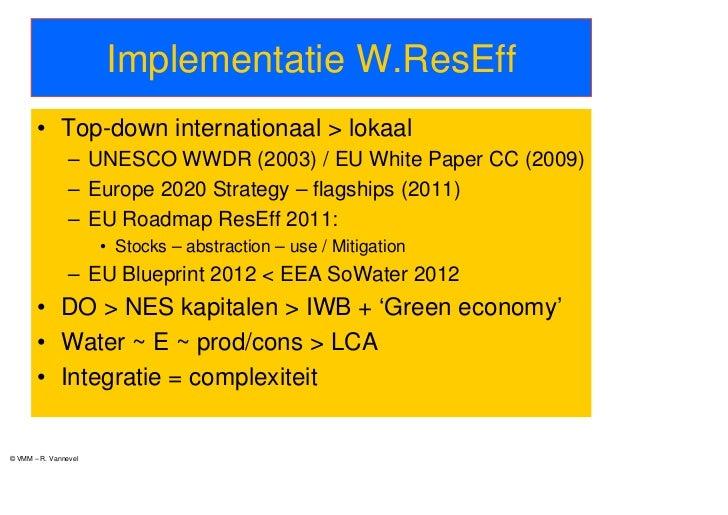 Implementatie W.ResEff       • Top-down internationaal > lokaal                – UNESCO WWDR (2003) / EU White Paper CC (2...