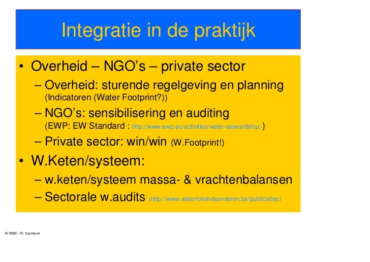 Integratie in de praktijk       • Overheid – NGO's – private sector                – Overheid: sturende regelgeving en pla...