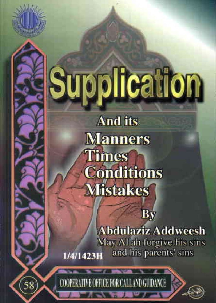 Supplication And its     Manners     Times     Conditions     Mistakes  Written by: Abdulaziz Addwesh           May Allah ...