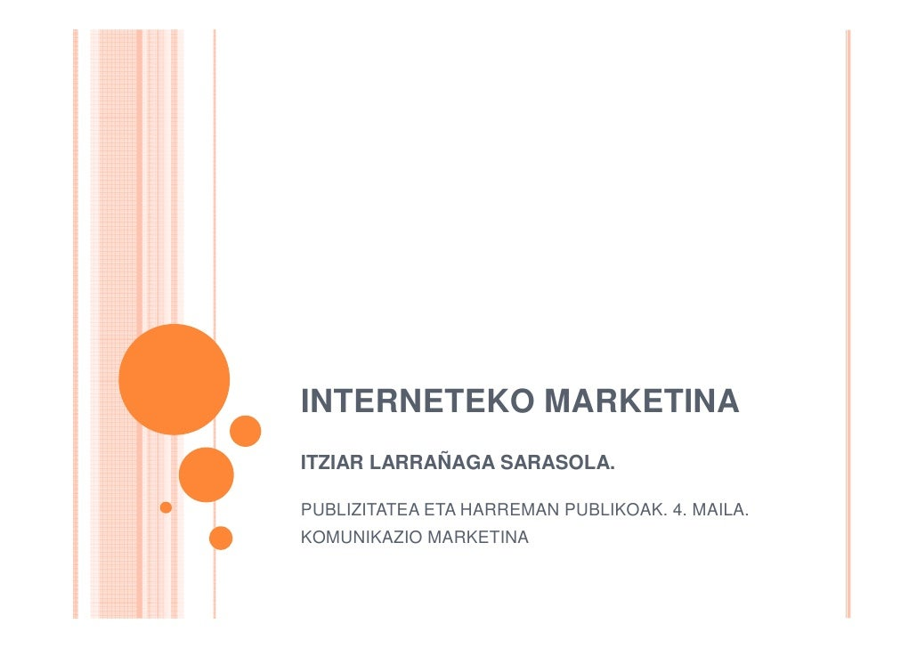 INTERNETEKO MARKETINA ITZIAR LARRAÑAGA SARASOLA.  PUBLIZITATEA ETA HARREMAN PUBLIKOAK. 4. MAILA. KOMUNIKAZIO MARKETINA