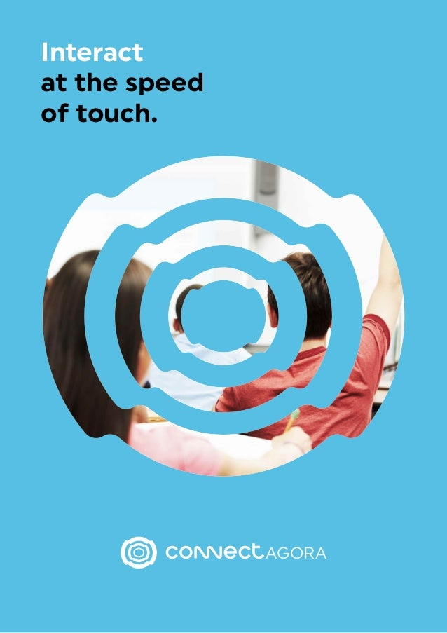 Interact at the speed of touch. AGORA
