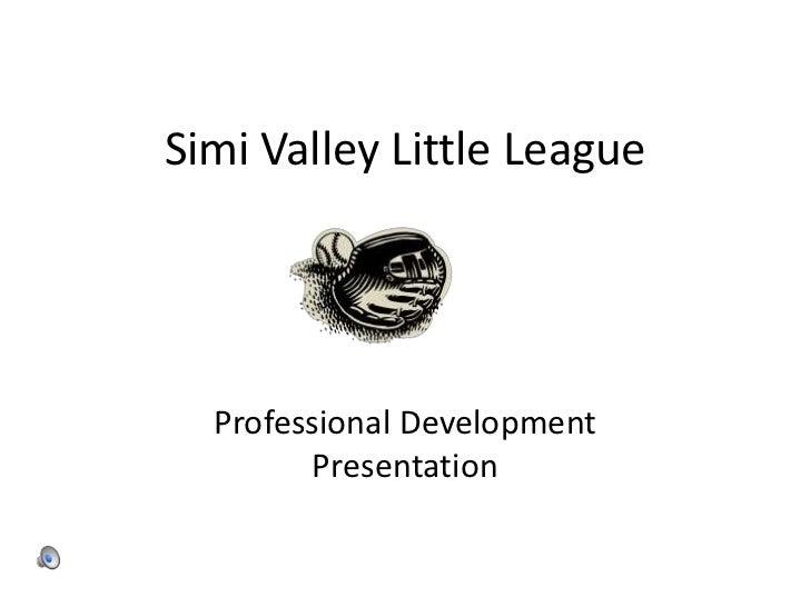 Simi Valley Little League  Professional Development        Presentation