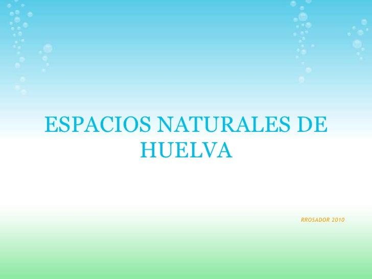 ESPACIOS NATURALES DE        HUELVA                    RROSADOR 2010