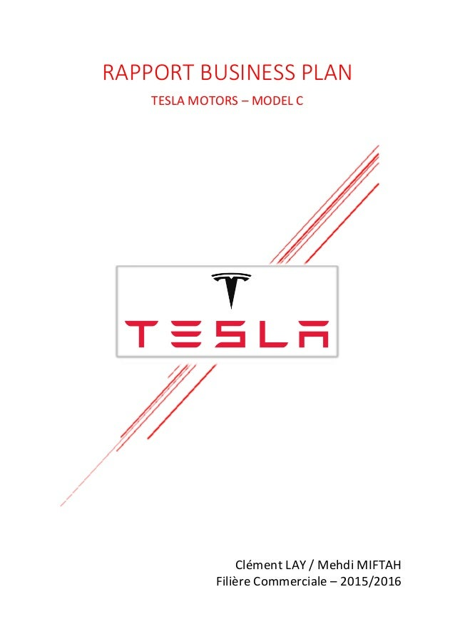 RAPPORT BUSINESS PLAN TESLA MOTORS – MODEL C Clément LAY / Mehdi MIFTAH Filière Commerciale – 2015/2016