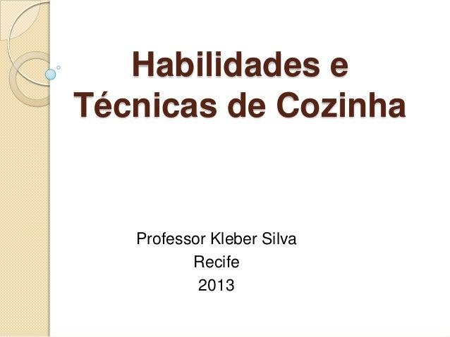 Habilidades e Técnicas de Cozinha  Professor Kleber Silva Recife 2013