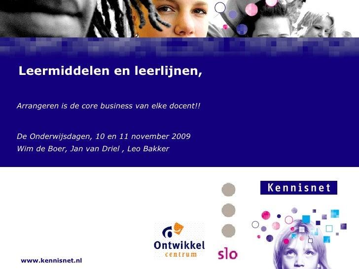 Leermiddelen en leerlijnen,  Arrangeren is de core business van elke docent!! De Onderwijsdagen, 10 en 11 november 2009 Wi...